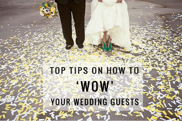 HOW TO 'WOW' YOUR WEDDING GUESTS